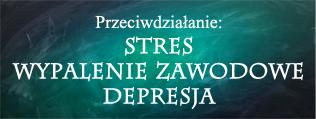 Przeciwndziałanie: Stres, wypaleenie zawodowe, depresja